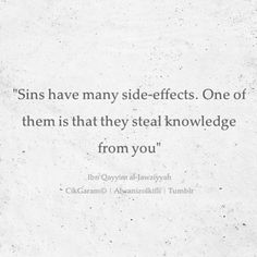"""Sins have many side-effects. One of them is that they steal knowledge from you."" - Ibn Qayyim a-Jawziyyah"