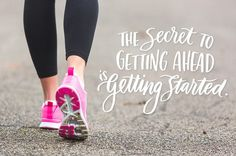 1. The secret to getting ahead is getting started.