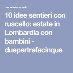 10 idee sentieri con ruscello: estate in Lombardia con bambini - duepertrefacinque