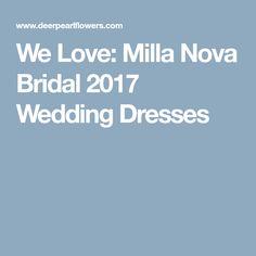 We Love: Milla Nova Bridal 2017 Wedding Dresses