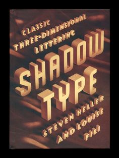 from Shadow Type | advertising, shop signs, billboards, posters, type-specimen books—featuring the most popular, rare, and (nearly) forgotten dimensional letters from Europe and the USA | Compiled by Steven Heller and Louise Fili | from PAPress