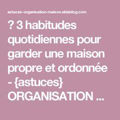 ✿ 3 habitudes quotidiennes pour garder une maison propre et ordonnée - {astuces} ORGANISATION maison