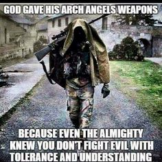 God gave His arch angels weapons because even the Almighty knew you don't fight evil with tolerance and understanding. Military Quotes, Military Humor, Military Life, Fraggle Rock, God Bless America, The Villain, Kendo, Marine Corps, Marine Mom
