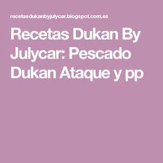 Recetas Dukan By Julycar: Pescado Dukan Ataque y pp