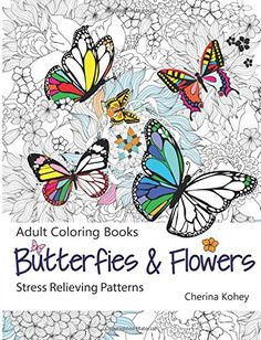 Adult Coloring Book: Butterflies and Flowers : Stress Relieving Patterns: Volume 7: Amazon.co.uk: Cherina Kohey: 9781516866748: Books