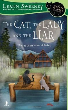 The Cat, the Lady and the Liar (2011) (The third book in the Cats in Trouble Mystery series) A novel by Leann Sweeney