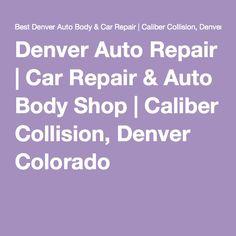 Denver Auto Repair   Car Repair & Auto Body Shop   Caliber Collision, Denver Colorado