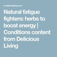 Natural fatigue fighters: herbs to boost energy | Conditions content from Delicious Living