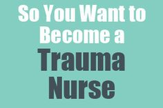 So You Want to Become a Trauma Nurse Trauma Nurses treat patients in a state of emergency, and handle urgent situations where the cause of injury or disease isn't yet known. They can work in hospital emergency rooms and other chaotic environments, and often need to coordinate with doctors, family memebers and other nurses. http://www.mometrix.com/blog/so-you-want-to-become-a-trauma-nurse/