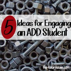 "5 Ideas for Engaging an ADD Student by The Tutor House ""...(T)hink of them as a puzzle. What makes them tick? How am I going to get them to focus just a little longer today?"" (27 Repins, 3 Likes)"
