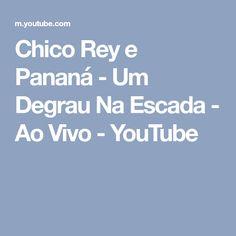 Chico Rey e Pananá - Um Degrau Na Escada - Ao Vivo - YouTube