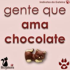 Blogateira: GENTE QUE AMA CHOCOLATE