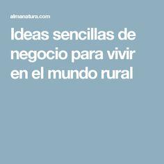 Ideas sencillas de negocio para vivir en el mundo rural Ideas Sencillas, World, Simple, Business, Live