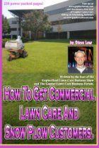 How To Get Commercial Lawn Care And Snow Plow Customers.: From The Gopher Lawn Care Business Forum & The GopherHaul Lawn Care Business Show....