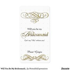 Shop Will You Be My Bridesmaid Gold Glitter Wine Label created by NoteableExpressions. Bridesmaid Cards, Wedding Bridesmaids, Glitter Wine, Gold Glitter, Invitation Cards, Wedding Invitations, Will You Be My Bridesmaid, Wine Label, Maid Of Honor