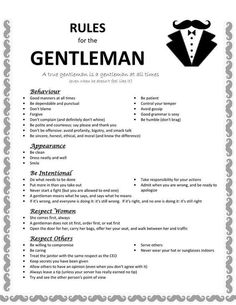 So you want to be a gentleman but don't know where to start. Being a gentleman isn't a personality quirk. It's not something you turn on and off like a switch. It's a lifestyle. Although it's a rep… gentleman style How To Be A Gentleman Gentleman Stil, Gentleman Rules, True Gentleman, Gentleman Fashion, Being A Gentleman, Modern Gentleman, Good Grammar, Etiquette And Manners, Table Etiquette