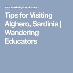Tips for Visiting Alghero, Sardinia | Wandering Educators