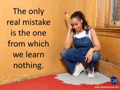 The only real mistake is the one from which we learn nothing.