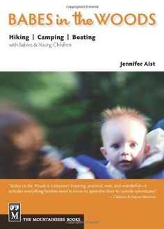 Babes in the Woods: Hiking, Camping & Boating with Babies and Young Children by Jennifer Aist. $11.65. Author: Jennifer Aist. Publisher: Mountaineers Books (April 1, 2010). Publication: April 1, 2010. Save 31%!