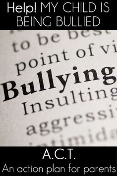 Help! My Child Is Being Bullied! A.C.T.: An Action Plan for Parents
