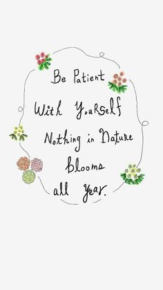 Be patient with yourself. Nothing in nature blooms all year. - Quote Positivity - Positive quote - The post Be patient with yourself. Nothing in nature blooms all year. appeared first on Gag Dad. Positive Quotes For Life Encouragement, Positive Quotes For Life Happiness, Positive Thoughts, Positive Vibes, Be Positive Quotes, Postive Quotes, Christian Encouragement, Cute Quotes, Words Quotes