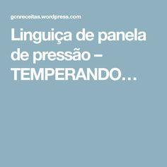 Linguiça de panela de pressão – TEMPERANDO…