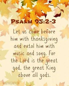 Twenty-Seventh Sunday in Ordinary Time Psalm 95 Verses Biblical Quotes, Spiritual Quotes, Bible Quotes, Godly Quotes, Gratitude Quotes, Religious Quotes, Thanksgiving Prayer, Thanksgiving Blessings, Thanksgiving Sayings