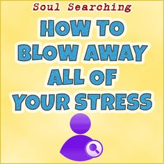 How To Blow Away All Of Your Stress