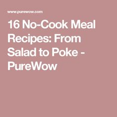 16 No-Cook Meal Recipes: From Salad to Poke - PureWow