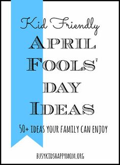 April Fools - Simple Family Fun  busykidshappymom.org