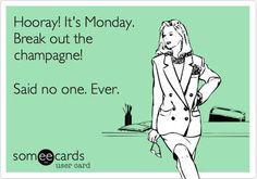 No kidding!!! Mondays...