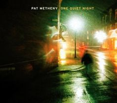 Pat Metheny- last train home  on the One Quiet Night album