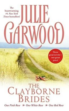 The Clayborne Brides: One Pink Rose, One White Rose, One Red Rose, by Julie Garwood.