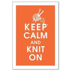 i'm not a huge fan of the keep calm and carry on craze, but this print is just too true! for those of you who knit to keep your sanity, you understand.