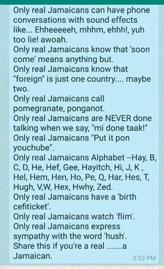 """Being a 'real' Jamaican. You forgot """"crips"""",""""scarl egg"""" and """"nynt mi arm"""" (or leg). Jamaican Quotes, Jamaican Slang, Trinidad Culture, Jamaican Girls, Jamaican People, Jamaican Proverbs, Funny Relatable Memes, Funny Quotes, Jamaica History"""
