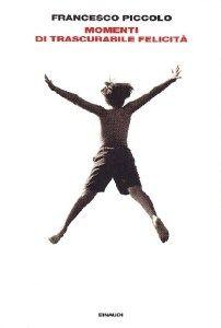 Francesco Piccolo, Momenti di trascurabili felicità. Einaudi.   #recensione