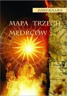James Rollins: Mapa trzech mędrców - http://lubimyczytac.pl/ksiazka/55533/mapa-trzech-medrcow