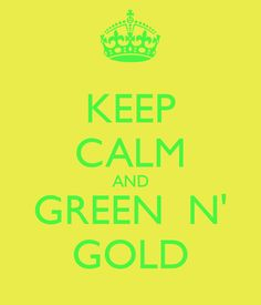 KEEP CALM AND GREEN  N' GOLD