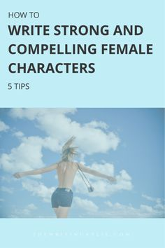 How to Write Strong and Compelling Female Characters: 5 Tips