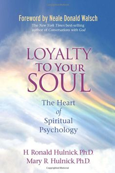 Amazon.com: Loyalty To Your Soul: The Heart of Spiritual Psychology (9781401927288): H. Ronald Hulnick Ph.D., Mary R. Hulnick Ph.D., Neale Donald Walsch: Books