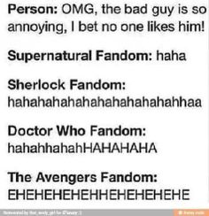 I'm pinning this for the Avengers fandom. Ehehehehehe but its actually quite true for the Doctor Who, Sherlock, and Avengers fandoms.