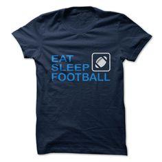 Eat. Sleep. Football. T-Shirts, Hoodies, Sweaters