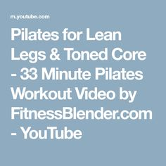 Pilates for Lean Legs & Toned Core - 33 Minute Pilates Workout Video by FitnessBlender.com - YouTube