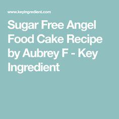 Sugar Free Angel Food Cake Recipe by Aubrey F - Key Ingredient