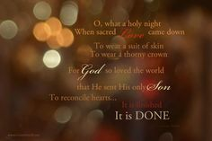 O what a holy night... It is done.