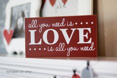 All You Need Is Love - wooden sign, Valentine's Day. $14.00, via Etsy.