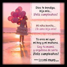Con motivo de tu cumpleaños, hija amada... esta carta te la8 dedico: http://www.shoshan.cl/a_mi_hija_con_amor.html Dios te bendiga, hija mía... ¡Feliz cumpleaños! Mi niña bonita... ¡Te amo hija mía! Tú eres mi ayer, mi hoy y mi mañana. Soy tu mamá, y orgullosa de serlo. ¡Feliz cumpleaños!