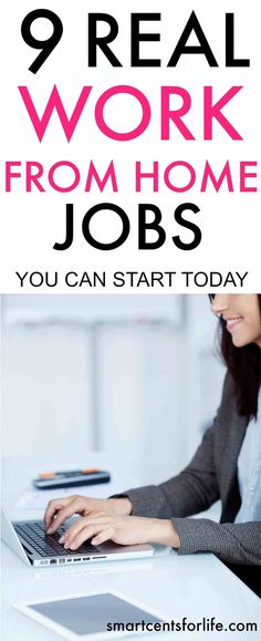 9 Real work from home jobs you can start today. There are many opportunities to start working from home and make money. Check out this list of 9 legitimate work from home jobs that you can start today with no expertise at all. These work from home ideas are perfect for moms or anyone trying to find a job that pays well.