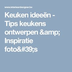 Keuken ideeën - Tips keukens ontwerpen & Inspiratie foto's