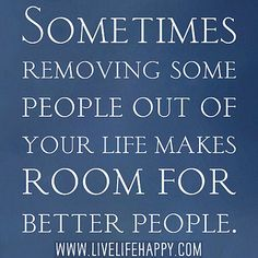 Sometimes removing some people out of your life makes room for better people. by deeplifequotes, via Flickr